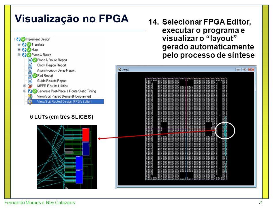 Visualização no FPGASelecionar FPGA Editor, executar o programa e visualizar o layout gerado automaticamente pelo processo de síntese.