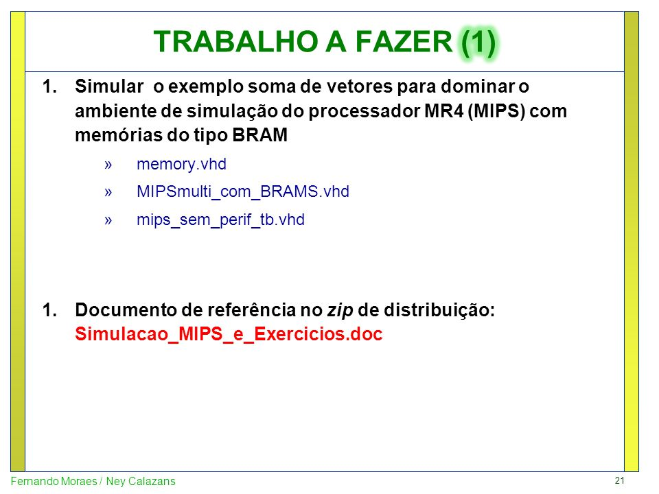 TRABALHO A FAZER (1) Simular o exemplo soma de vetores para dominar o ambiente de simulação do processador MR4 (MIPS) com memórias do tipo BRAM.