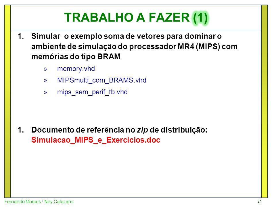 TRABALHO A FAZER (1)Simular o exemplo soma de vetores para dominar o ambiente de simulação do processador MR4 (MIPS) com memórias do tipo BRAM.