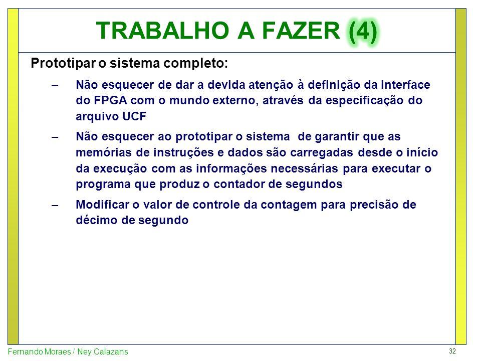 TRABALHO A FAZER (4) Prototipar o sistema completo: