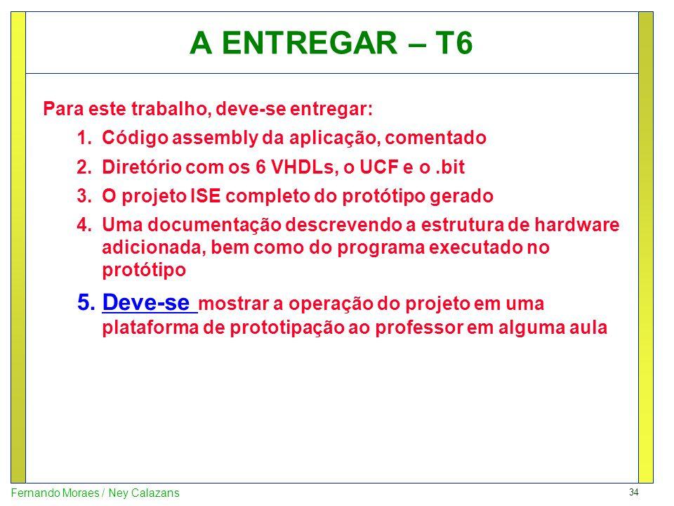 A ENTREGAR – T6Para este trabalho, deve-se entregar: Código assembly da aplicação, comentado. Diretório com os 6 VHDLs, o UCF e o .bit.