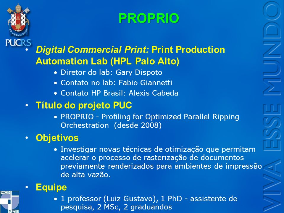 PROPRIO Digital Commercial Print: Print Production Automation Lab (HPL Palo Alto) Diretor do lab: Gary Dispoto.