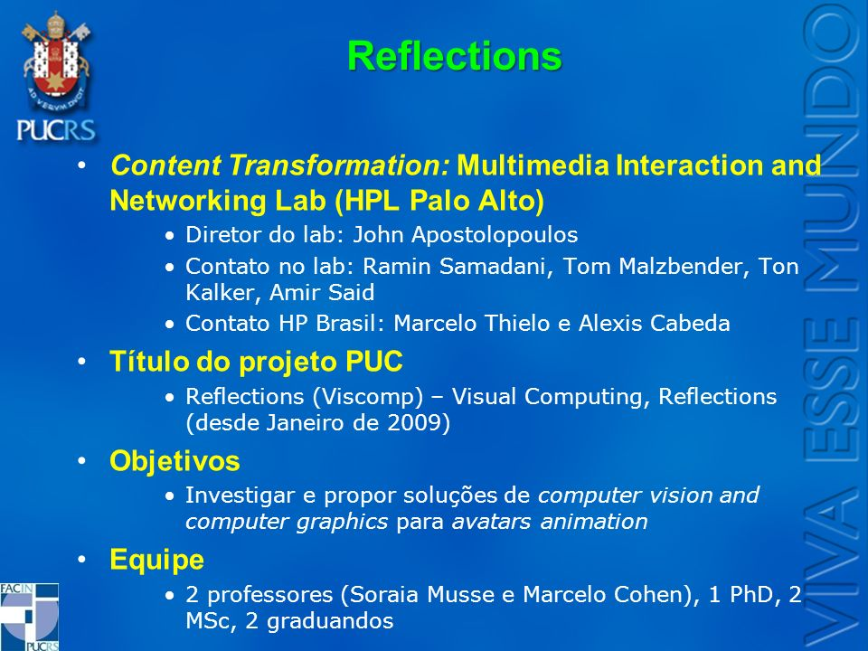 Reflections Content Transformation: Multimedia Interaction and Networking Lab (HPL Palo Alto) Diretor do lab: John Apostolopoulos.