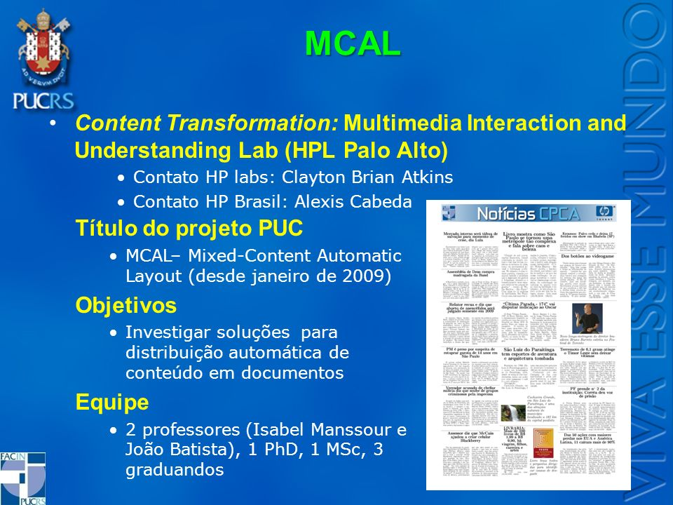 MCAL Content Transformation: Multimedia Interaction and Understanding Lab (HPL Palo Alto) Contato HP labs: Clayton Brian Atkins.