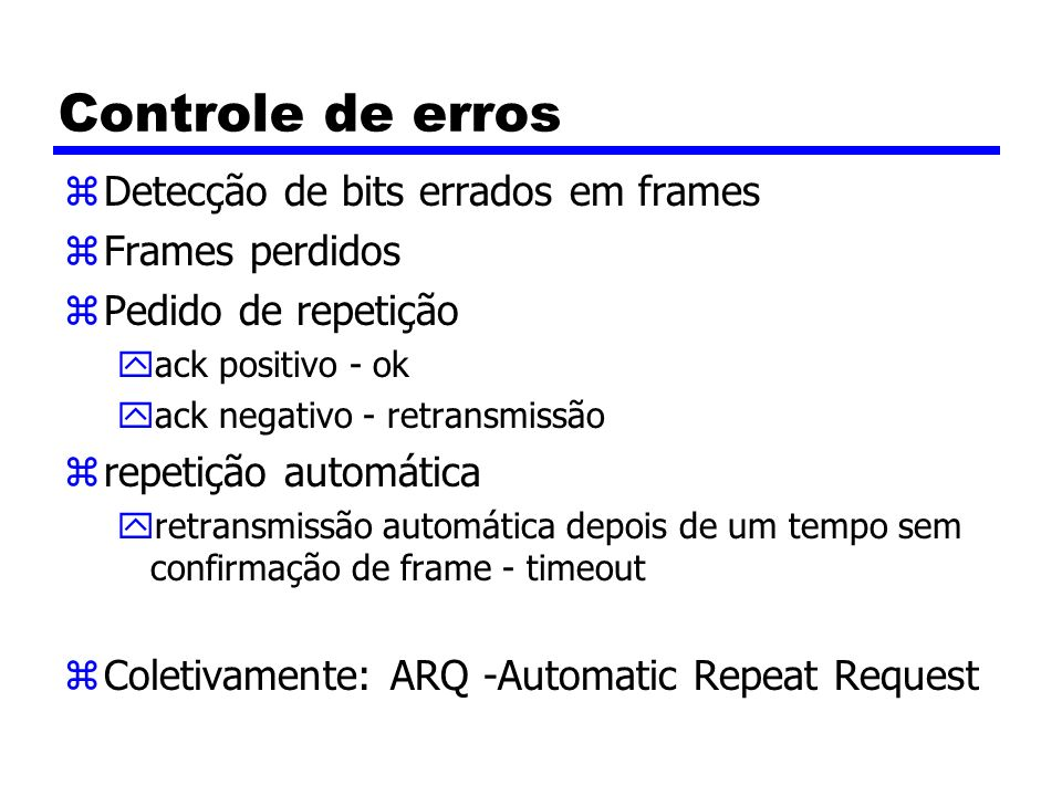 Controle de erros Detecção de bits errados em frames Frames perdidos