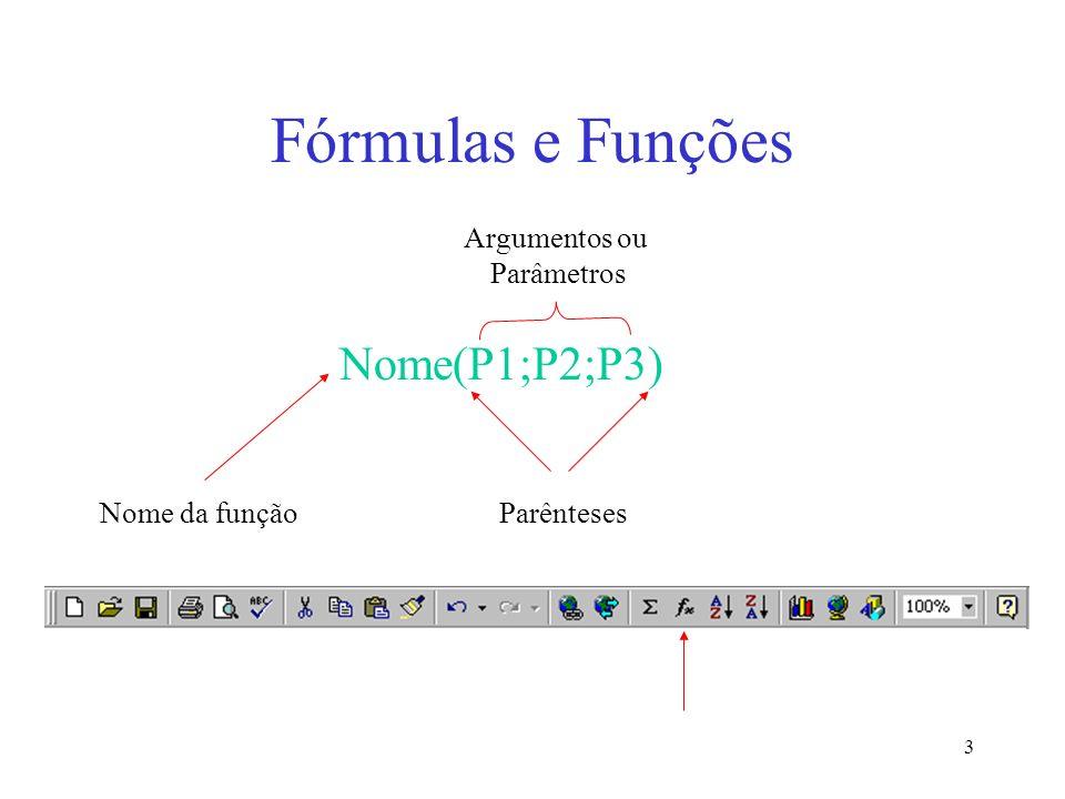 Fórmulas e Funções Nome(P1;P2;P3) Argumentos ou Parâmetros