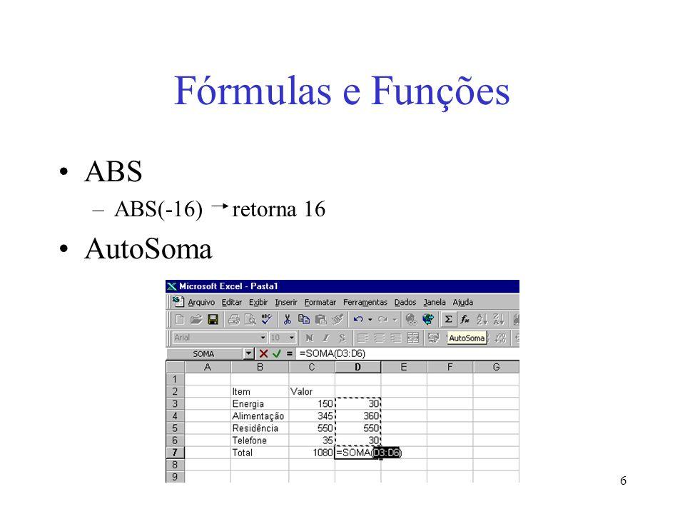 Fórmulas e Funções ABS ABS(-16) retorna 16 AutoSoma