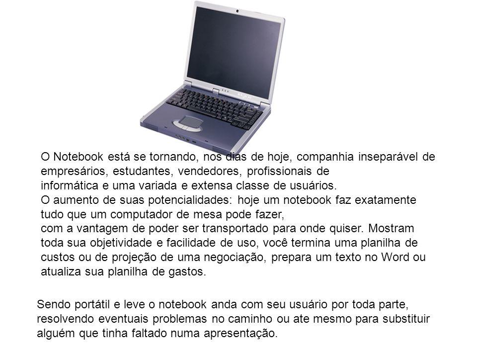 O Notebook está se tornando, nos dias de hoje, companhia inseparável de empresários, estudantes, vendedores, profissionais de