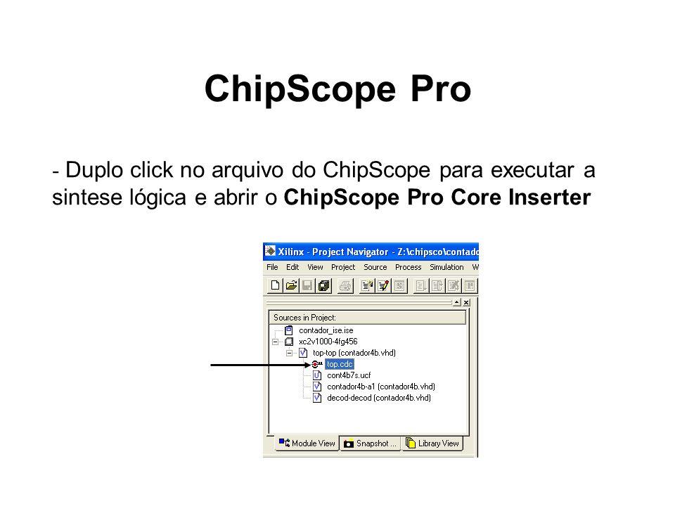 ChipScope Pro - Duplo click no arquivo do ChipScope para executar a sintese lógica e abrir o ChipScope Pro Core Inserter.