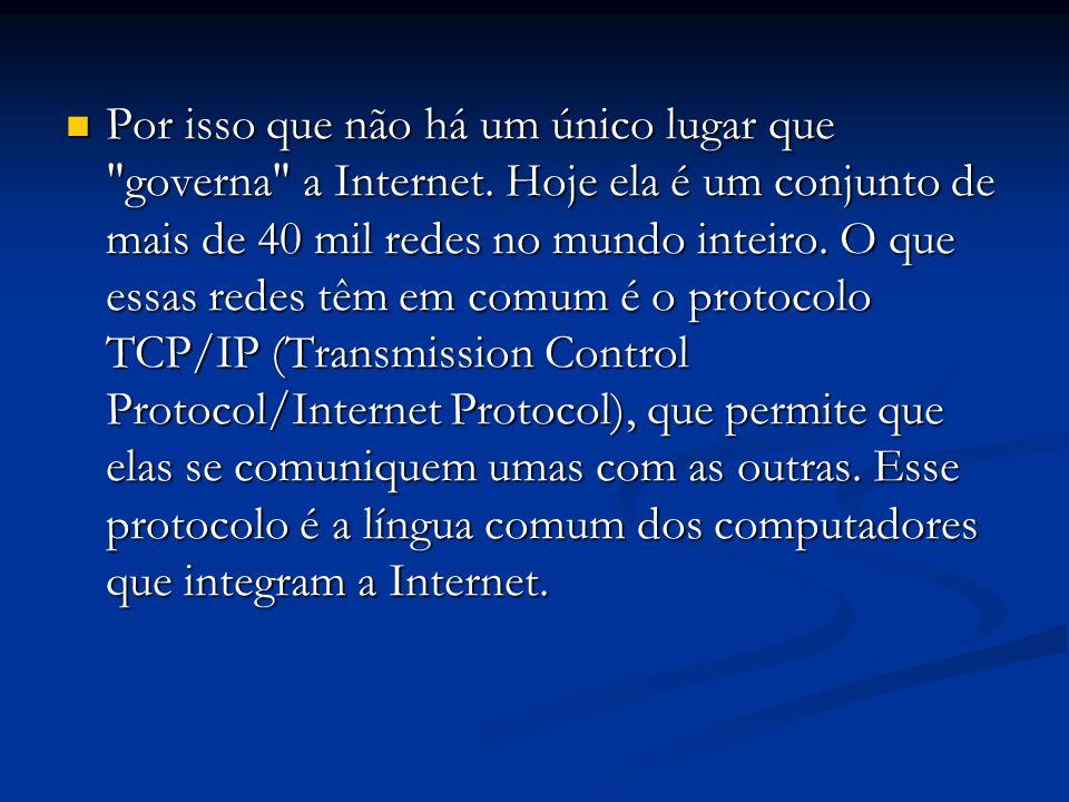 Por isso que não há um único lugar que governa a Internet