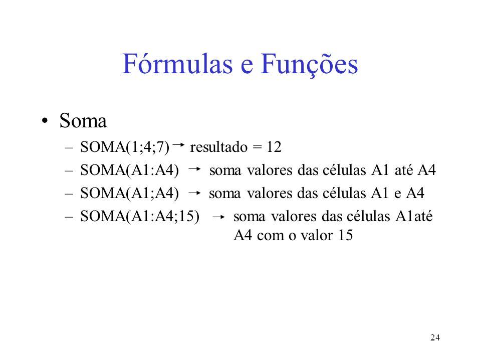 Fórmulas e Funções Soma SOMA(1;4;7) resultado = 12