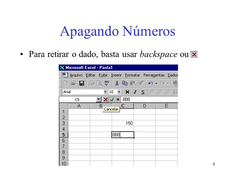 Apagando Números Para retirar o dado, basta usar backspace ou