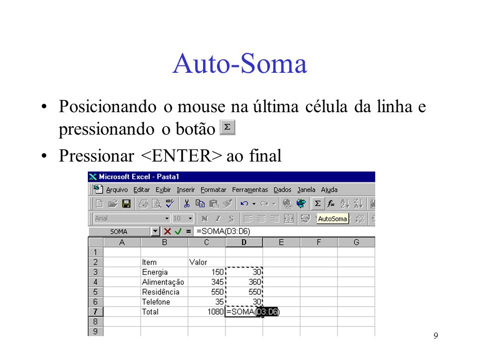 Auto-SomaPosicionando o mouse na última célula da linha e pressionando o botão.