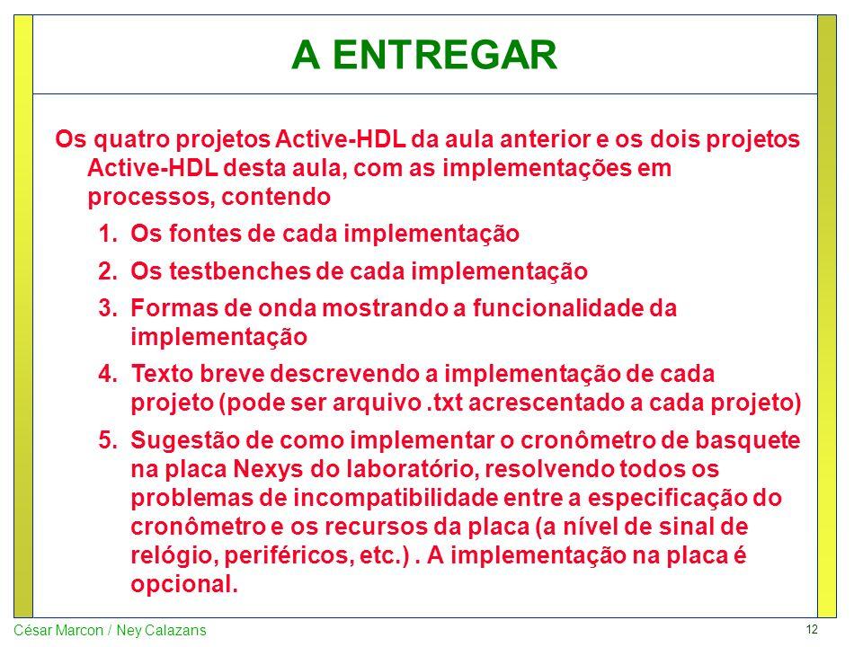 A ENTREGAR Os quatro projetos Active-HDL da aula anterior e os dois projetos Active-HDL desta aula, com as implementações em processos, contendo.