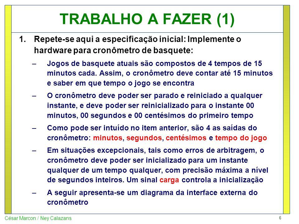 TRABALHO A FAZER (1) Repete-se aqui a especificação inicial: Implemente o hardware para cronômetro de basquete: