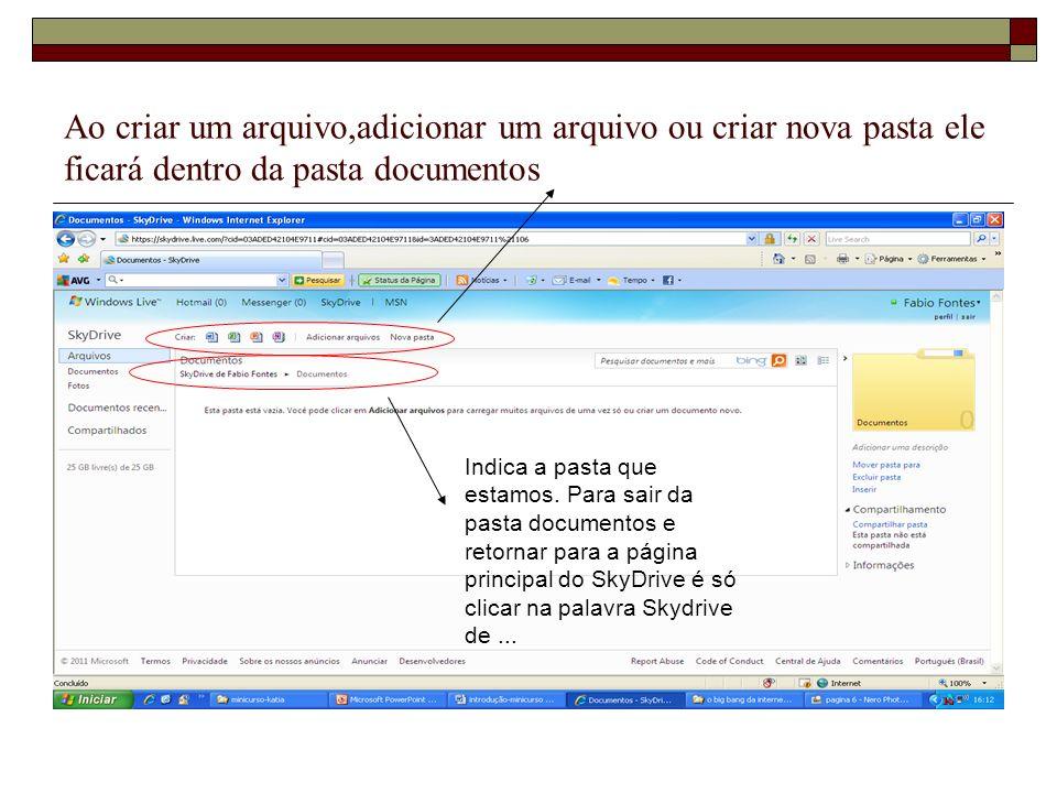 Ao criar um arquivo,adicionar um arquivo ou criar nova pasta ele ficará dentro da pasta documentos