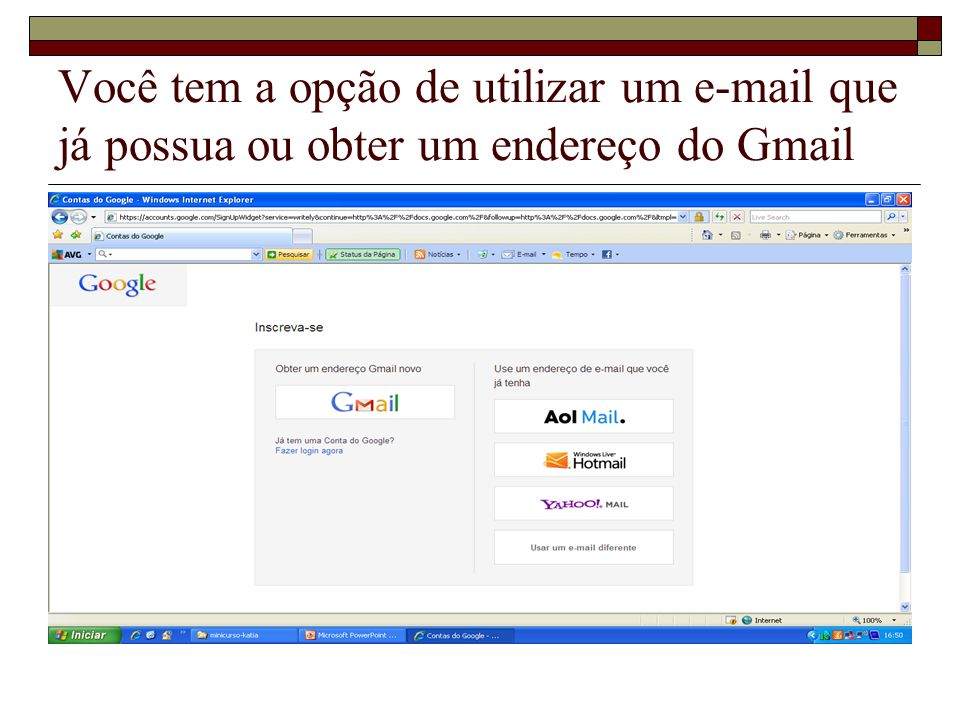 Você tem a opção de utilizar um e-mail que já possua ou obter um endereço do Gmail