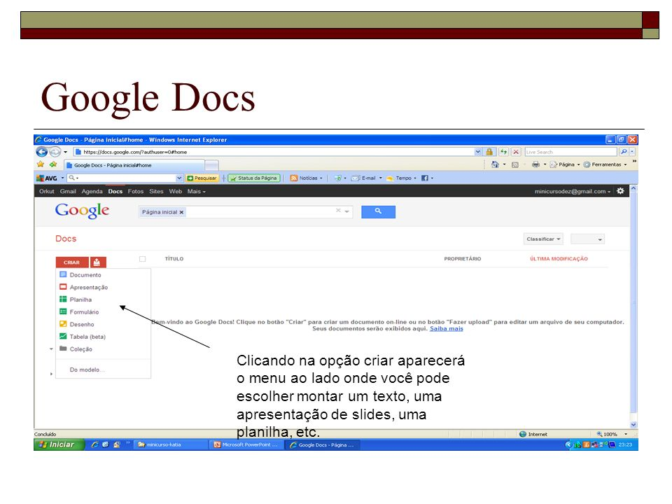Google DocsClicando na opção criar aparecerá o menu ao lado onde você pode escolher montar um texto, uma apresentação de slides, uma planilha, etc.