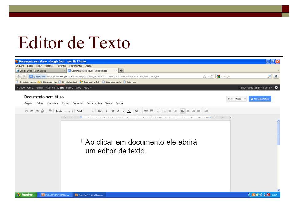 Editor de Texto Ao clicar em documento ele abrirá um editor de texto.