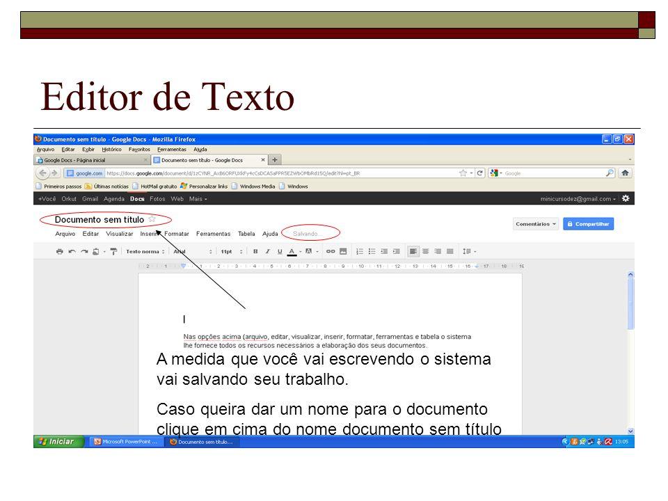 Editor de Texto A medida que você vai escrevendo o sistema vai salvando seu trabalho.