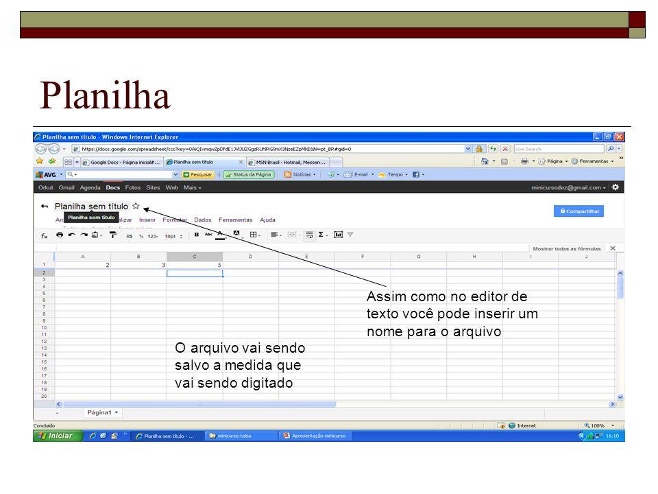 Planilha Assim como no editor de texto você pode inserir um nome para o arquivo.