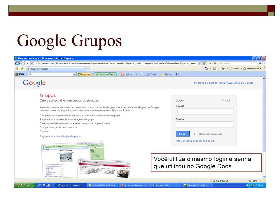 Google Grupos Você utiliza o mesmo login e senha que utilizou no Google Docs
