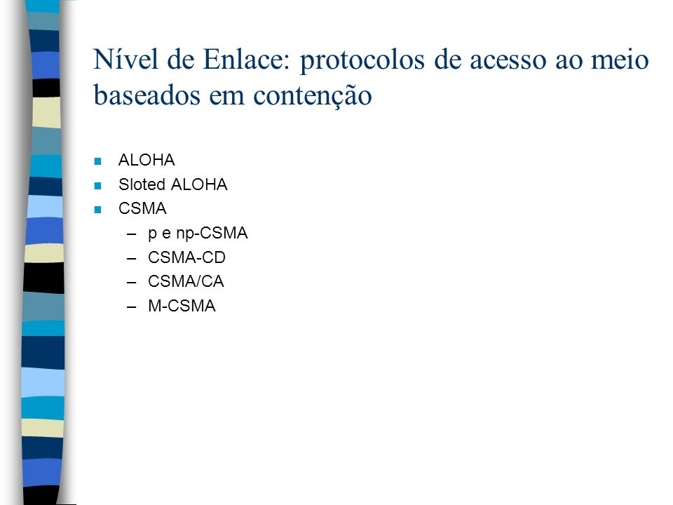 Nível de Enlace: protocolos de acesso ao meio baseados em contenção