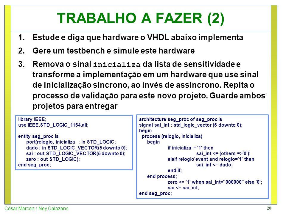 TRABALHO A FAZER (2) Estude e diga que hardware o VHDL abaixo implementa. Gere um testbench e simule este hardware.