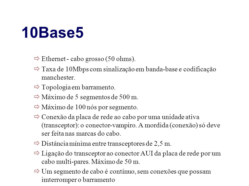 10Base5 Ethernet - cabo grosso (50 ohms).