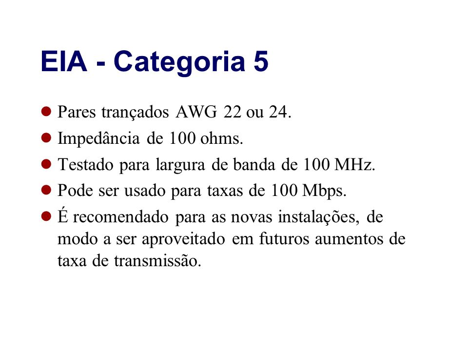EIA - Categoria 5 Pares trançados AWG 22 ou 24.