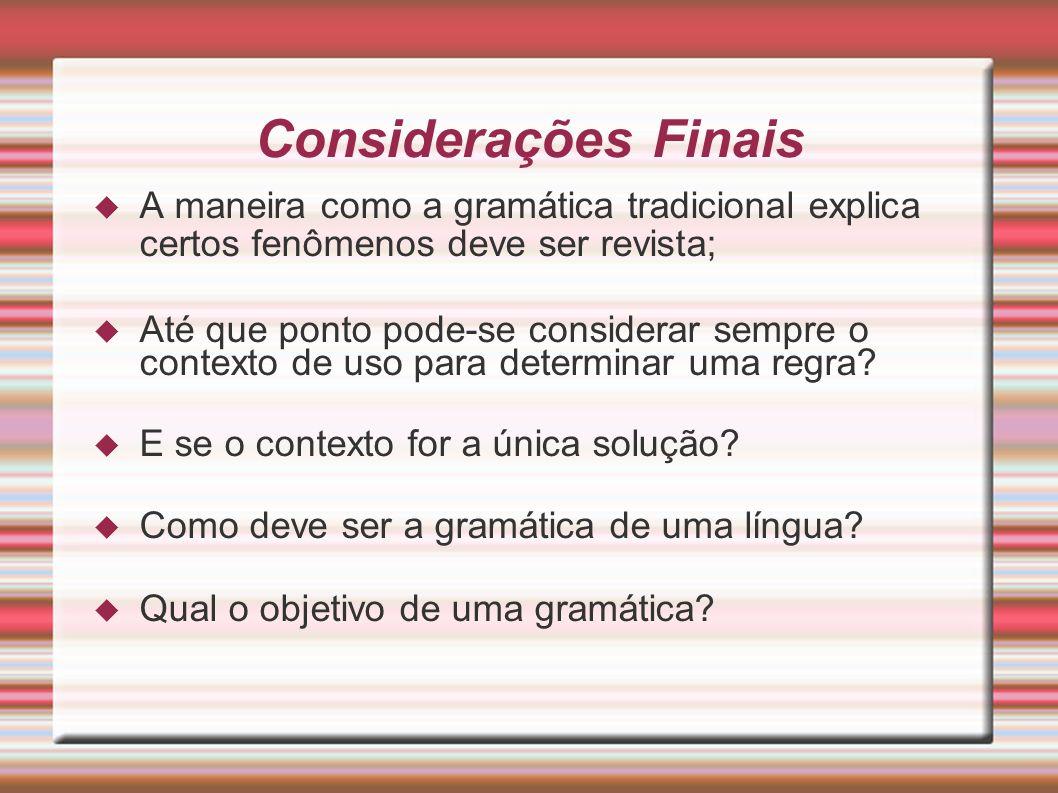 Considerações Finais A maneira como a gramática tradicional explica certos fenômenos deve ser revista;