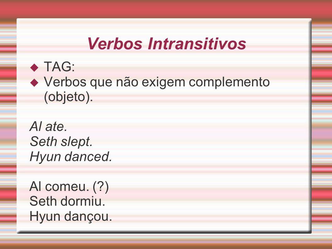 Verbos Intransitivos TAG: Verbos que não exigem complemento (objeto).