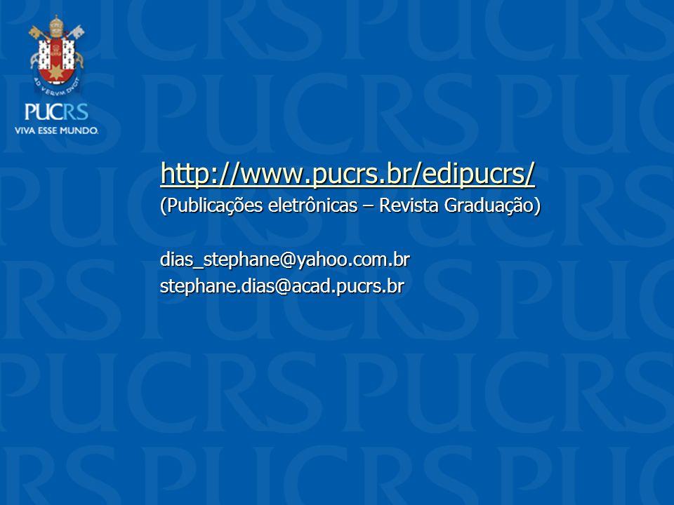 http://www.pucrs.br/edipucrs/ (Publicações eletrônicas – Revista Graduação) dias_stephane@yahoo.com.br.
