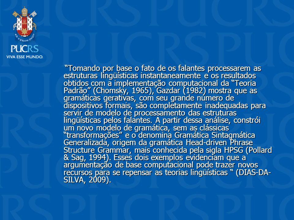 Tomando por base o fato de os falantes processarem as estruturas lingüísticas instantaneamente e os resultados obtidos com a implementação computacional da Teoria Padrão (Chomsky, 1965), Gazdar (1982) mostra que as gramáticas gerativas, com seu grande número de dispositivos formais, são completamente inadequadas para servir de modelo de processamento das estruturas lingüísticas pelos falantes.