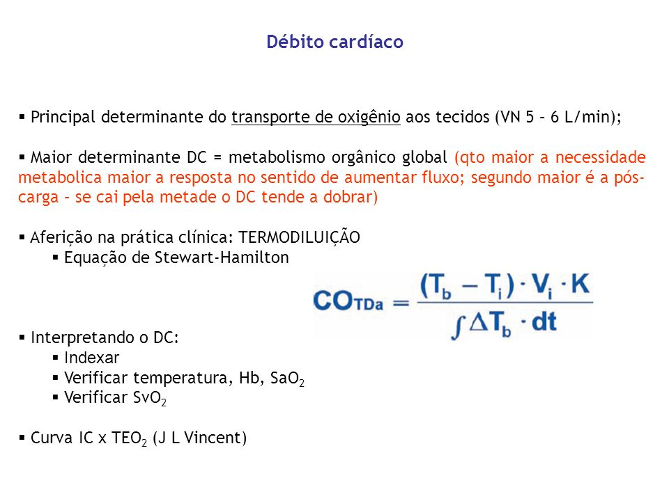 Débito cardíaco Principal determinante do transporte de oxigênio aos tecidos (VN 5 – 6 L/min);