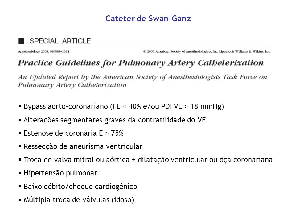 Cateter de Swan-Ganz Bypass aorto-coronariano (FE < 40% e/ou PDFVE > 18 mmHg) Alterações segmentares graves da contratilidade do VE.