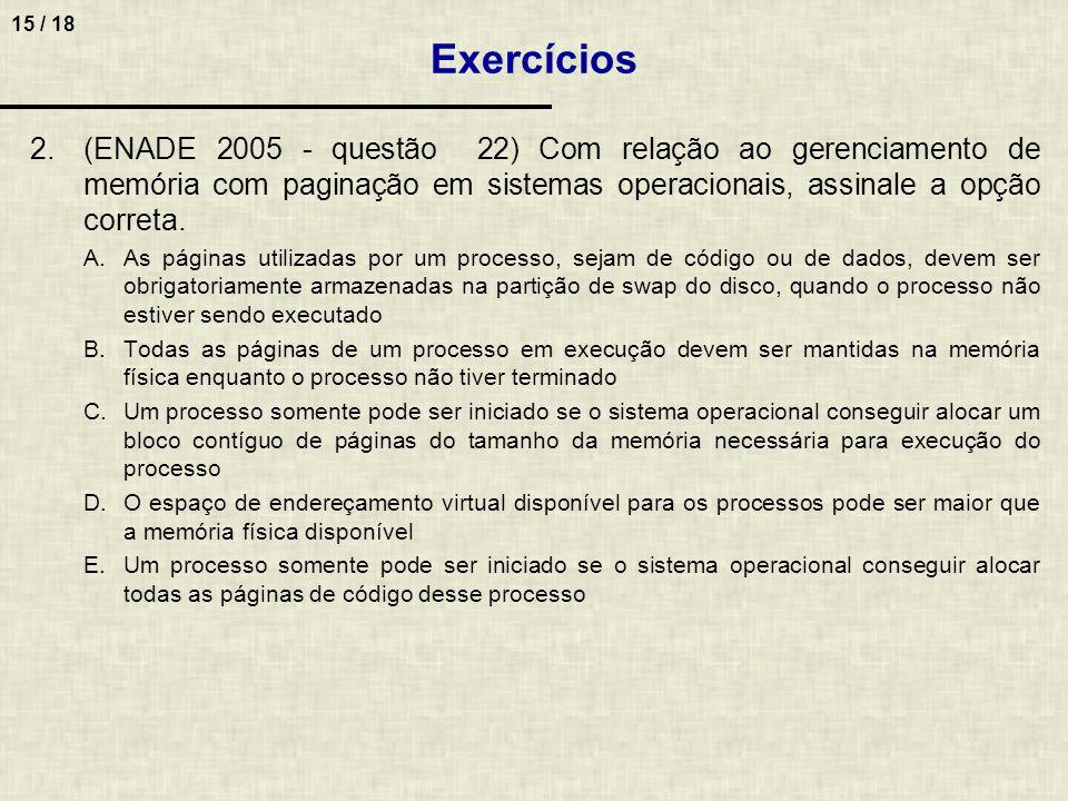 Exercícios (ENADE 2005 - questão 22) Com relação ao gerenciamento de memória com paginação em sistemas operacionais, assinale a opção correta.