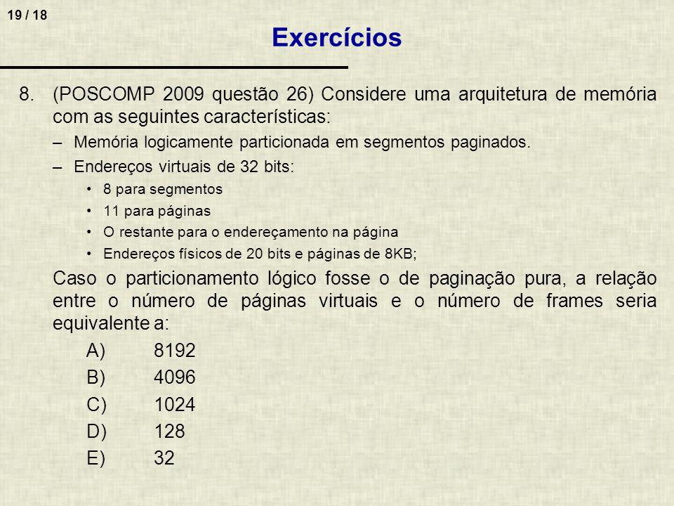 Exercícios (POSCOMP 2009 questão 26) Considere uma arquitetura de memória com as seguintes características: