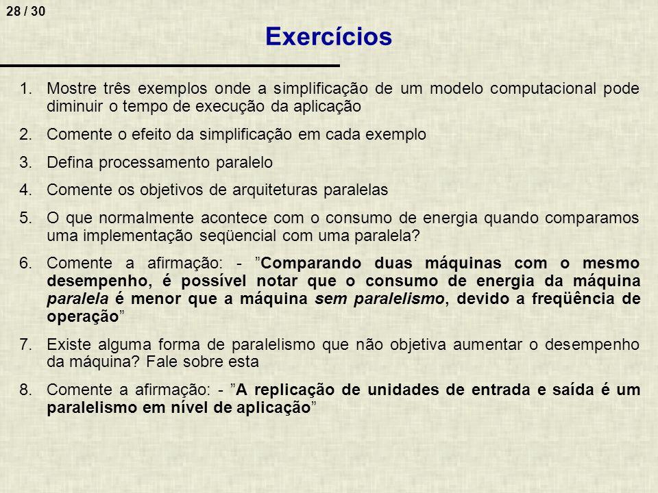 ExercíciosMostre três exemplos onde a simplificação de um modelo computacional pode diminuir o tempo de execução da aplicação.