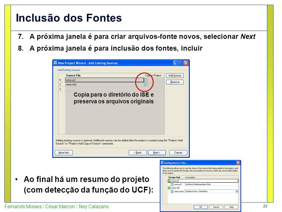 Inclusão dos Fontes A próxima janela é para criar arquivos-fonte novos, selecionar Next. A próxima janela é para inclusão dos fontes, incluir.