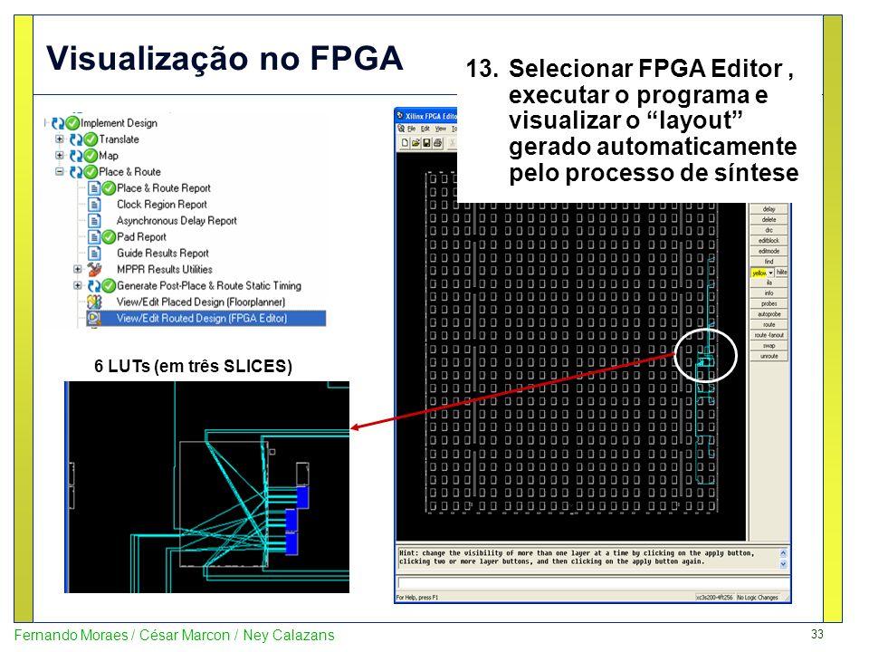 Visualização no FPGA Selecionar FPGA Editor , executar o programa e visualizar o layout gerado automaticamente pelo processo de síntese.