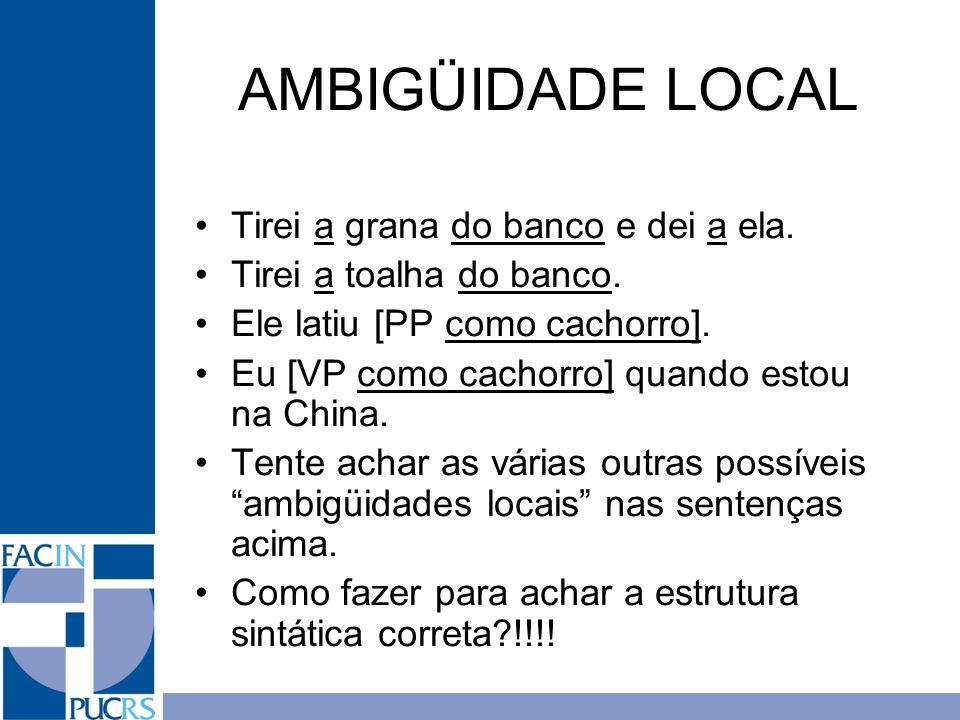 AMBIGÜIDADE LOCAL Tirei a grana do banco e dei a ela.