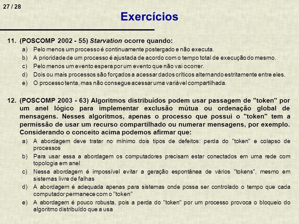 Exercícios (POSCOMP 2002 - 55) Starvation ocorre quando: