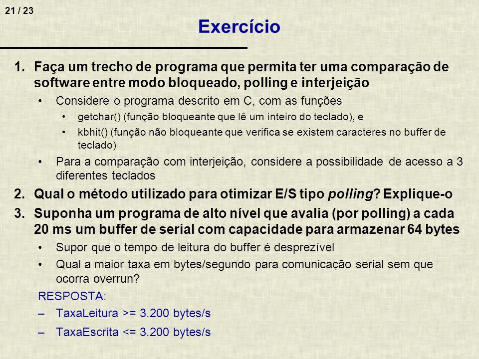 Exercício Faça um trecho de programa que permita ter uma comparação de software entre modo bloqueado, polling e interjeição.