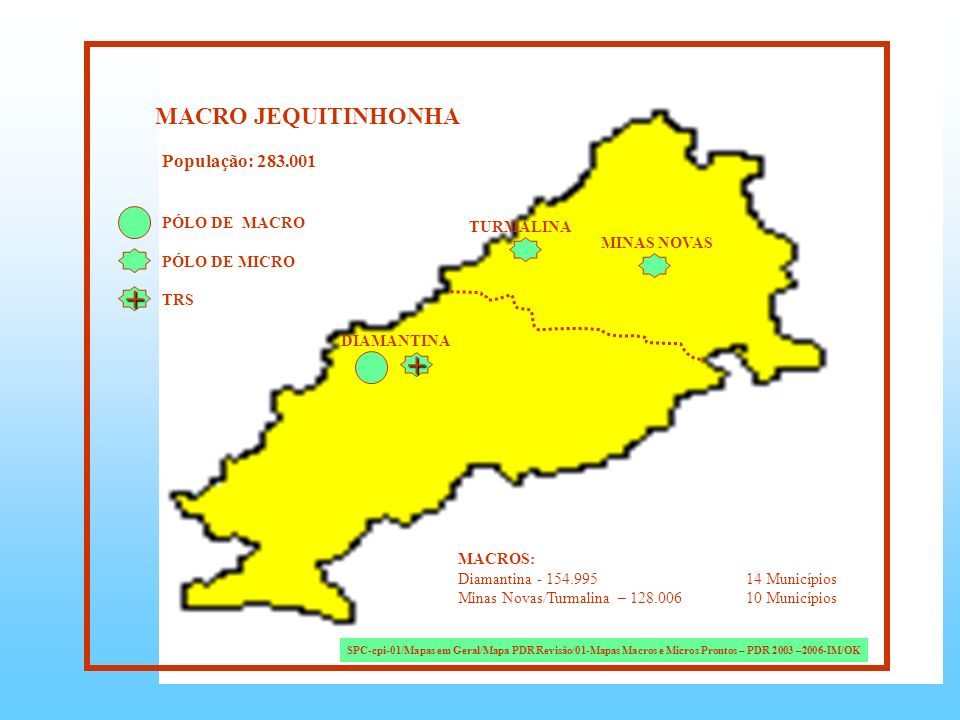 + + MACRO JEQUITINHONHA População: 283.001 TURMALINA PÓLO DE MACRO