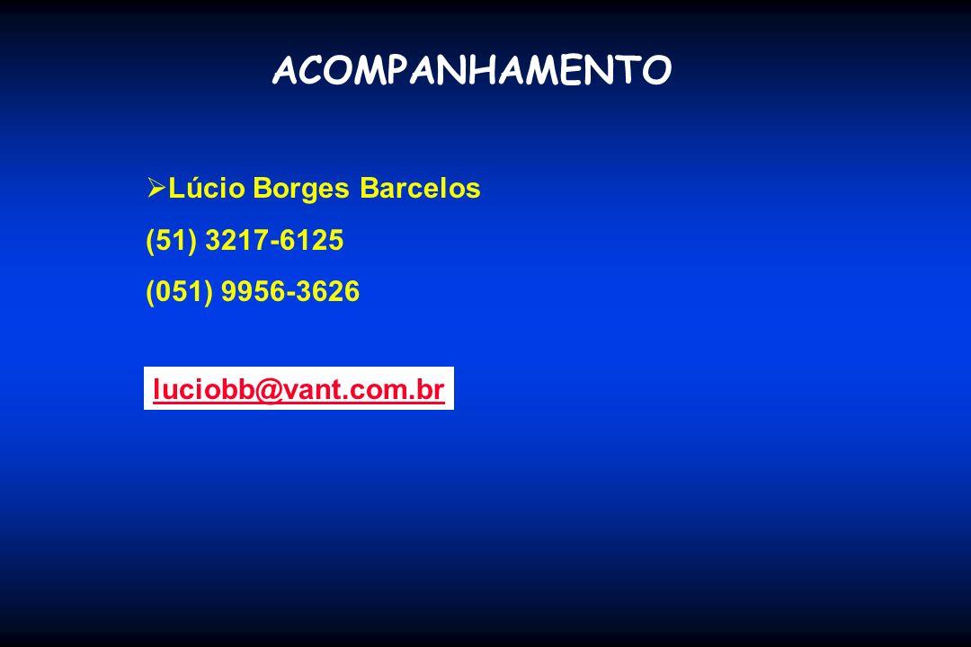 ACOMPANHAMENTO Lúcio Borges Barcelos (51) 3217-6125 (051) 9956-3626