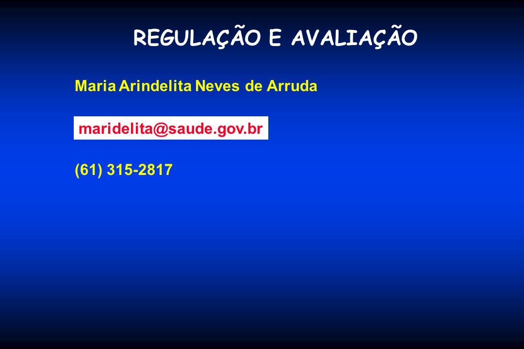 REGULAÇÃO E AVALIAÇÃO Maria Arindelita Neves de Arruda (61) 315-2817