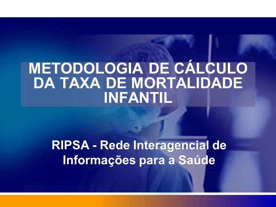 METODOLOGIA DE CÁLCULO DA TAXA DE MORTALIDADE INFANTIL