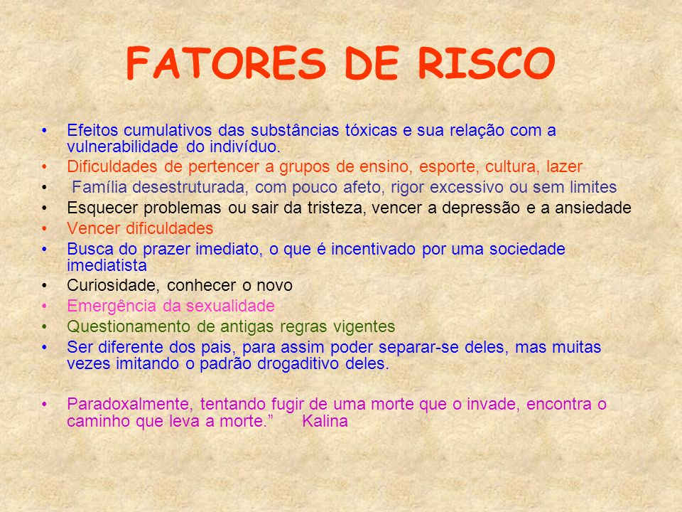 FATORES DE RISCO Efeitos cumulativos das substâncias tóxicas e sua relação com a vulnerabilidade do indivíduo.