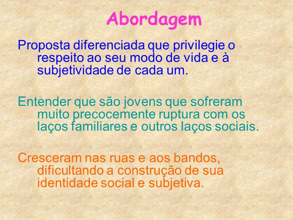 Abordagem Proposta diferenciada que privilegie o respeito ao seu modo de vida e à subjetividade de cada um.